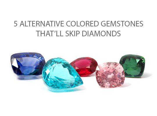 5 Colored Gemstones That Will Skip Diamonds