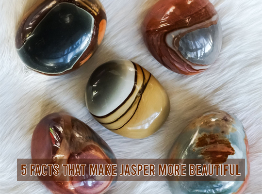 5 Facts That Make Jasper More Beautiful