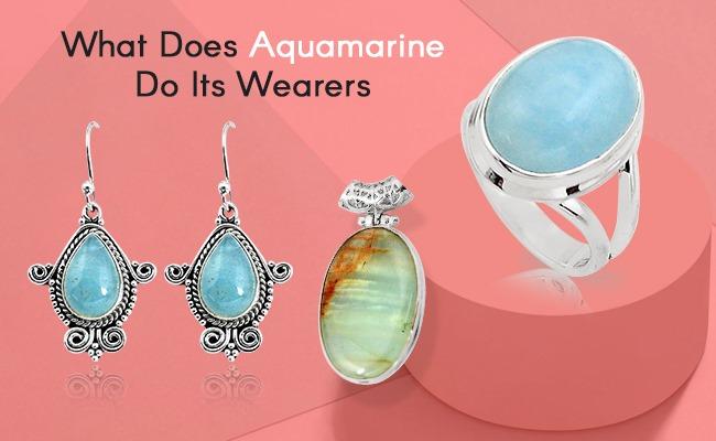What Does Aquamarine Do Its Wearers