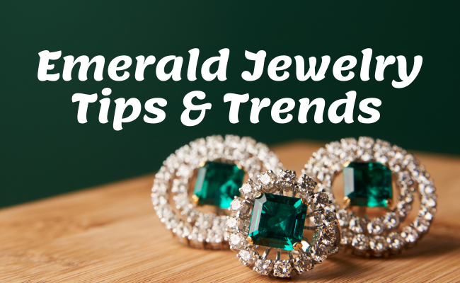Emerald Jewelry Tips & Trends