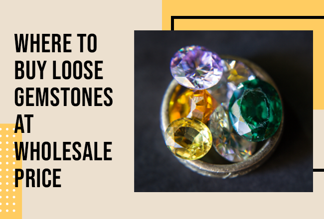 Where to Buy Loose Gemstones at Wholesale Price?