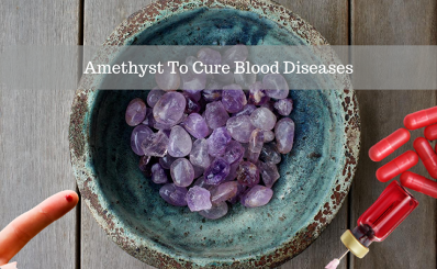 Amethyst To Cure Blood Diseases