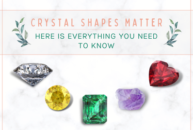 Crystal Shapes Matter - Here is Everything You Need to Know