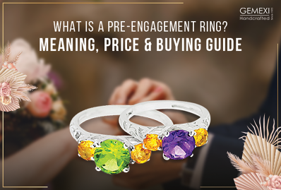 What is a Pre-engagement ring? Meaning, Price & Buying Guide