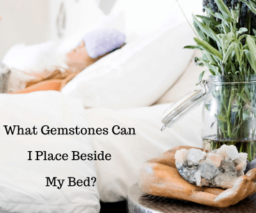 What Gemstones Can I Place Beside My Bed