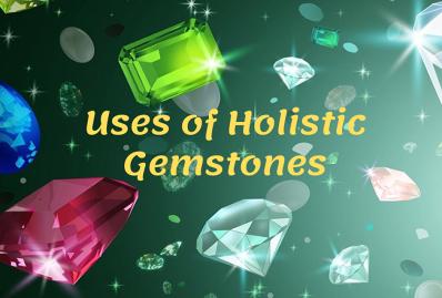 Uses of Holistic Gemstones