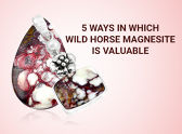 5 Ways In Which Wild Horse Magnesite Is Valuable