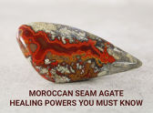 Moroccan Seam Agate Healing Powers You Must Know