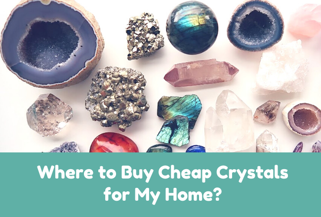 Where to Buy Cheap Crystals for My Home?