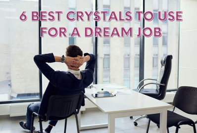 6 Best Crystals to Use for a Dream Job