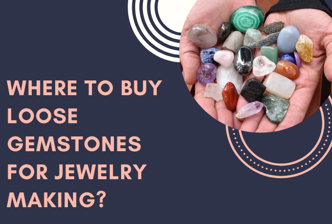 Where to Buy Loose Gemstones for Jewelry Making?