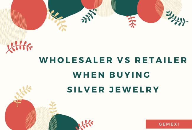 Wholesaler vs Retailer When Buying Silver Jewelry