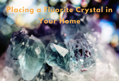 Placing a Fluorite Crystal in Your Home