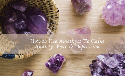 How to Use Amethyst To Calm Anxiety, Fear & Depression