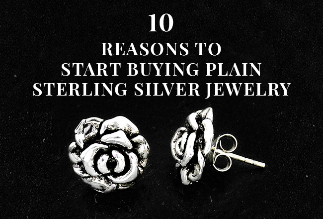10 Reasons to Start Buying Plain Sterling Silver Jewelry