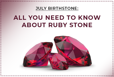 July Birthstone: All You Need to Know About Ruby Stone