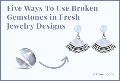 Five Ways to Use Broken Gemstones In Fresh Jewelry Designs