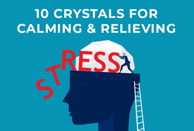 10 Crystals For Calming & Relieving Stress