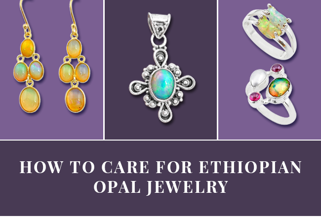How To Care For Ethiopian Opal Jewelry