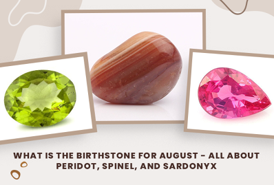 What Is the Birthstone For August - All About Peridot, Spinel, and Sardonyx