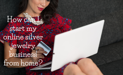 How Can I Start My Online Silver Jewelry Business From Home