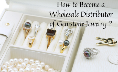 How to Become a Wholesale Distributor of Gemstone Jewelry