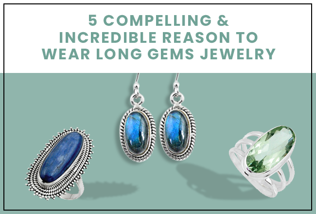 5 Compelling & Incredible Reasons to Wear Long Gems Jewelry