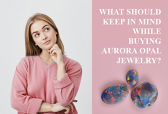 What should one keep in mind while buying aurora opal jewelry?