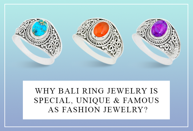 Why is Bali Ring Jewelry Special, Unique & Famous as Fashion Jewelry?