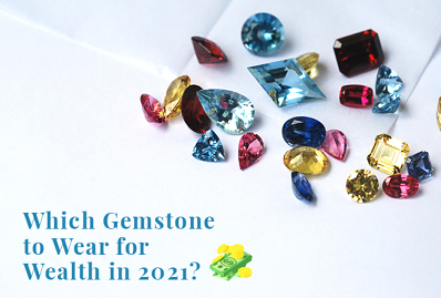 Which Gemstone to Wear for Wealth in 2021?