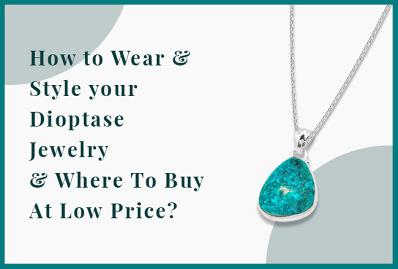 How to Wear & Style your Dioptase Jewelry & Where To Buy At Low Price?