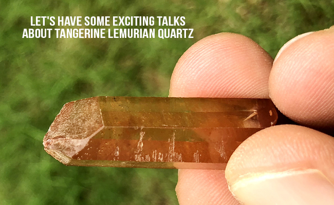Let's Have Some Exciting Talks About Tangerine Lemurian Quartz