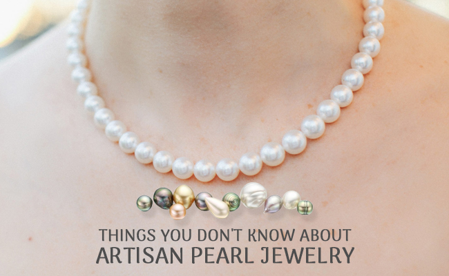 Things You Don't Know About Artisan Pearl Jewelry