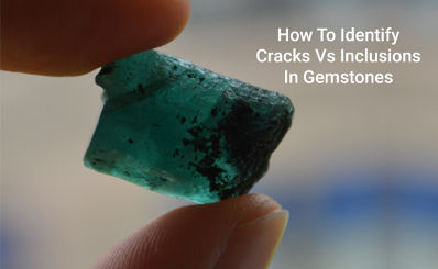 How To Identify Cracks Vs Inclusions In Gemstones