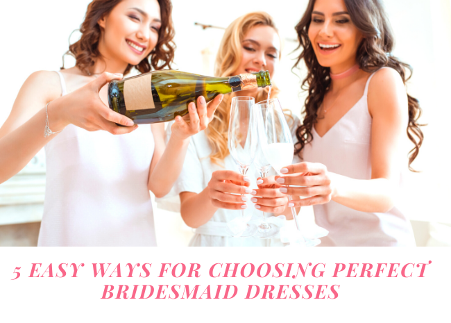 5 Easy ways for choosing perfect Bridesmaid dresses