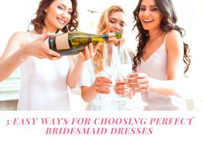 5 Easy ways for choosing perfect Bridesmaid dresses