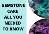 Gemstone Care - All You Needed to Know