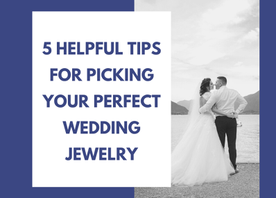 5 Helpful Tips for Picking Your Perfect Wedding Jewelry