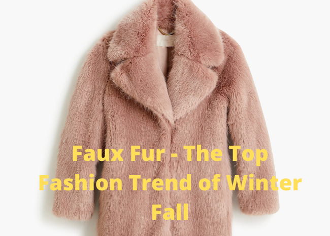 Faux Fur - The Top Fashion Trend of Winter Fall