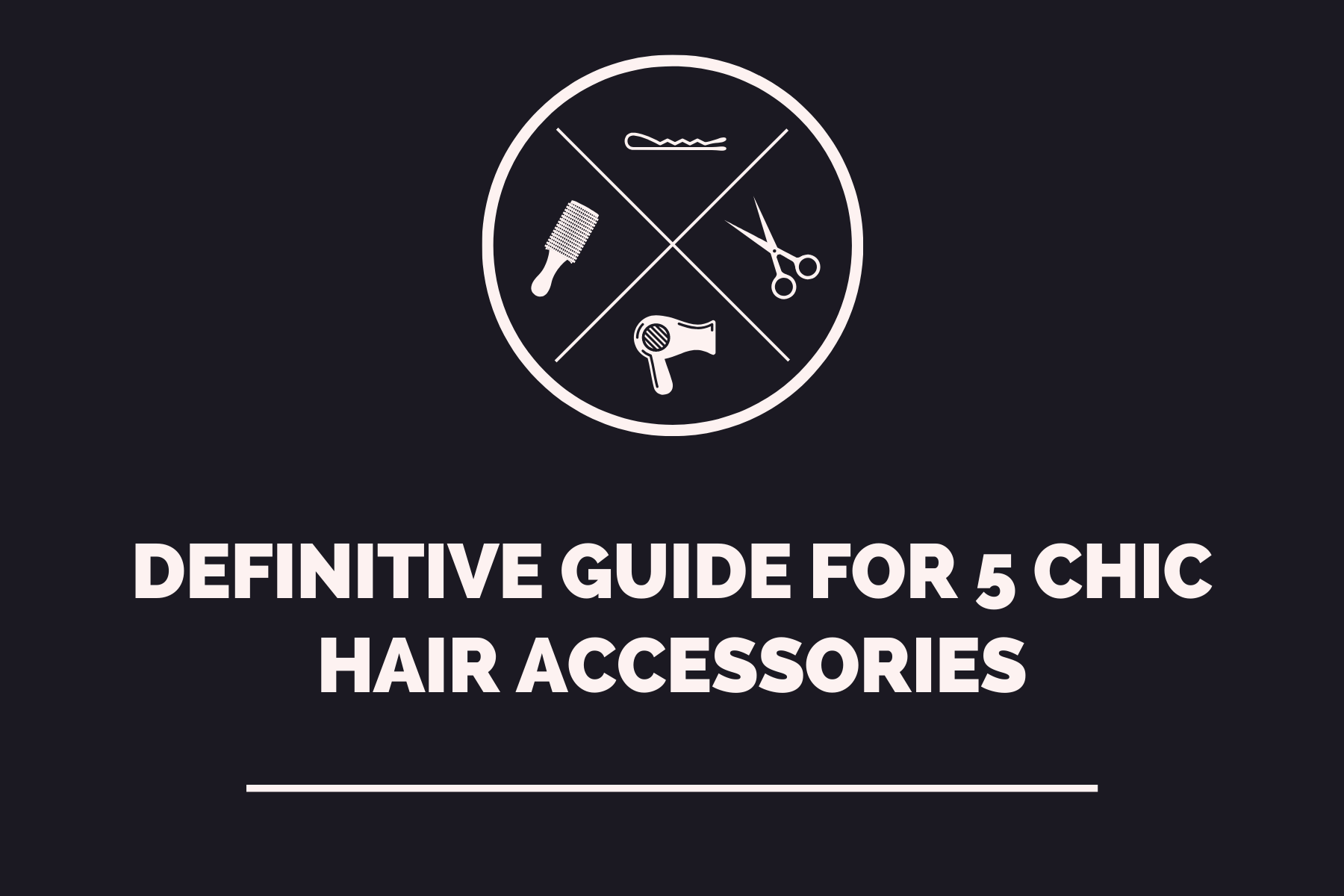 Definitive Guide for 5 Chic Hair Accessories