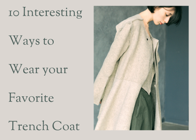 10 Interesting Ways to Wear your Favorite Trench Coat