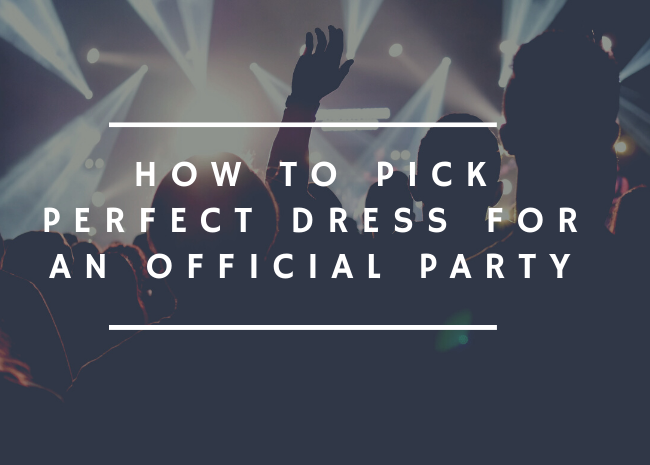 How to Pick Perfect Dress for an Official Party