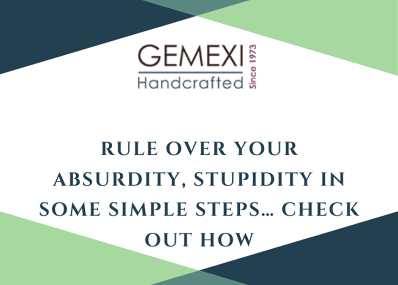 Rule over your absurdity, stupidity in some simple steps… Check Out HOW