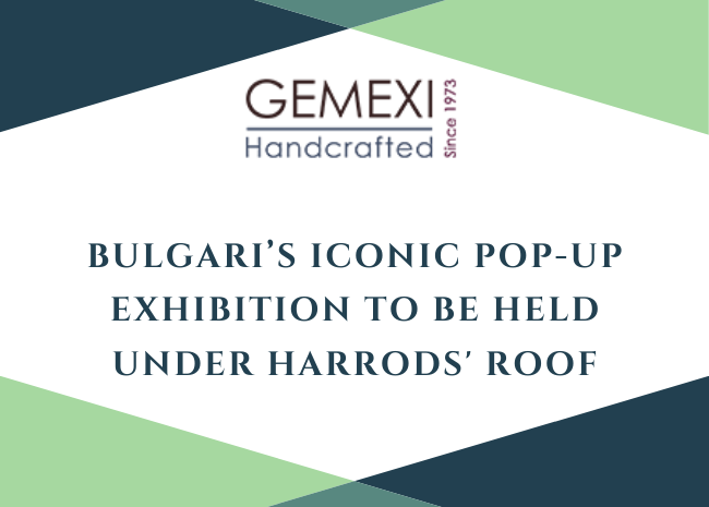 Bulgari's Iconic Pop-Up Exhibition to Be Held under Harrods' Roof