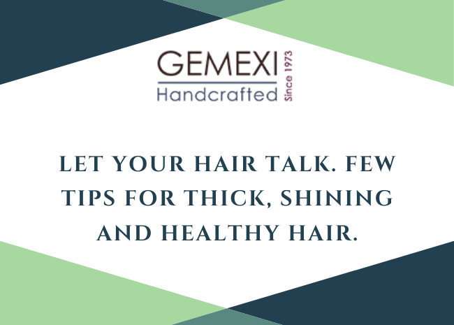 Let your hair talk. Few tips for thick, shining and healthy hair.