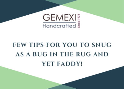 Few tips for you to Snug as a bug in the rug and yet faddy!