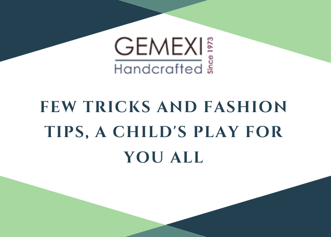 Few tricks and fashion tips, a child's play for you all