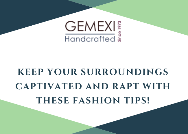 Keep your surroundings captivated and rapt with these fashion tips!