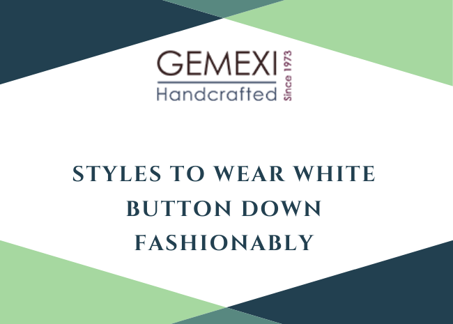 Styles to Wear White Button Down Fashionably