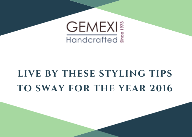 Live by these styling tips to sway for the year 2016.